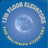 The 13th Floor Elevators: The Reunion Concert