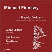 Michael Finnissy (b.1946) 'Singular Voices' - Music for voice with clarinet & piano / Clare Lesser, soprano; Carl Rosman, Clarinet; David Lesser, piano