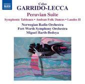 Celso Garrido-Lecca (b.1926): Peruvian Suite; Andean Folk Dances; Symphonic Tableaux; Laudes II / Norwegian Radio Orch.; Fort Worth SO; Harth-Bedoya