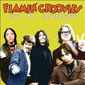 Flamin Groovies: Live 1971, San Francisco [4/7] *