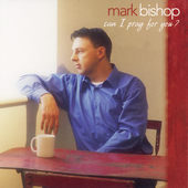 Mark Bishop: Can I Pray for You