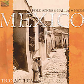 Trio Azteca: Folk Songs and Ballads from Mexico *