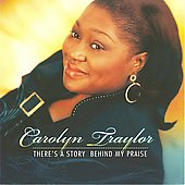 Carolyn Traylor: There's a Story Behind My Praise *