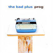 The Bad Plus: Prog