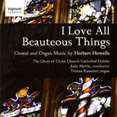 Howells: I Love All Beauteous Things / Tristan Russcher, Judy Martin, Choir of Christ Church Cathedral Dublin