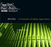 Andrea Marcon: Recital: 3 Centuries of Italian Organ Music