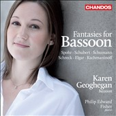 Fantasies for Bassoon: works by Spohr, Schubert, Schumann, Schreck, et al. / Karen Geoghegan, bassoon; Philip Edward Fisher, piano