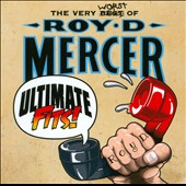 Roy D. Mercer: Ultimate Fits! The Very Worst of Roy D. Mercer