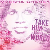 Myesha Chaney: Take Him To The World