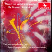 Liduino Pitombeira: Music for Violin and Piano - Violin Sonatas nos 1-5 / James Alexander, violin; Luciana Soares, piano