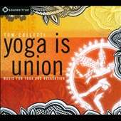 Tom Colletti: Yoga Is Union - Music for Yoga and Relaxation [Digipak]