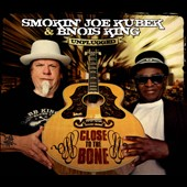 Smokin' Joe Kubek/Bnois King: Close to the Bone: Unplugged [Digipak]