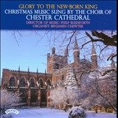 Glory to the New-Born King - Choral works by Warlock, Joubert, Langlais, Mulet, Lauridsen, Warlock et al. / Chester Cathedral Choir