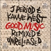 J. Period/Kanye West (Rap): G.O.O.D. Music: Remixed and Unreleased [PA] *