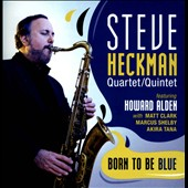 Steve Heckman Quartet/Quintet/Steve Heckman: Born To Be Blue