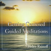 Helen Rainoff: Getting Centered Guided Meditations