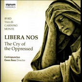 Libera Nos: The Cry of the Oppressed - Works by Byrd, Tallis, Cardoso & Monte / Contrapunctus