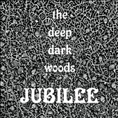 The Deep Dark Woods: Jubilee [Digipak]