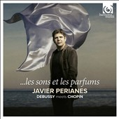 Les Sons et les Parfums: Debussy Meets Chopin / Javier Perianes, piano