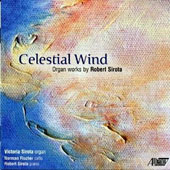 Celestial Wind: Organ Works of Robert Sirota (b.1949) / Victoria Sirota, organ; Norman Fischer, cello; Robert Sirota, piano