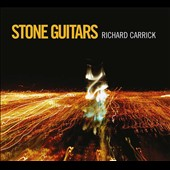 Richard Carrick (b.1971): Stone Guitars - music comprised of layered electric guitar tracks