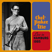 Chet Baker (Trumpet/Vocals/Composer): Live in Hamburg 1985