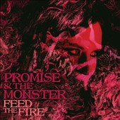 Promise and the Monster: Feed the Fire [Digipak] *