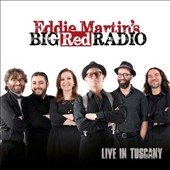 Eddie Martin's Big Red Radio/Eddie Martin (Guitar): Live in Tuscany