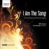 I am the Song: Choral Music by Bernard Hughes