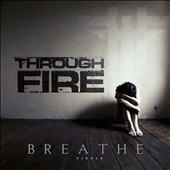 Through Fire: Breathe [Deluxe] [4/7]