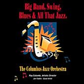 Columbus Jazz Orchestra: Big Band Swing Blues & All