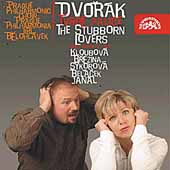 Dvorák: The Stubborn Lovers / Belohlavek, Kloubova, et al