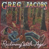 Greg Jacobs (Vocals): Reclining With Age *