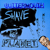 Guttermouth: Shave the Planet [PA] *