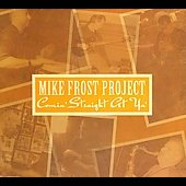 Mike Frost (Sax): Comin Straight at Ya [Digipak]
