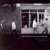 Delta Saxophone Quartet: Dedicated to You But You Weren't Listening: The Music of Soft Machine