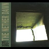 The Nether Dawn: Well Song [Digipak]