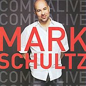 Mark Schultz (Vocalist): Come Alive