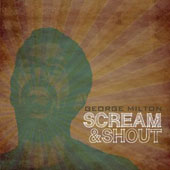 George Milton: Scream & Shout [PA] [Digipak]