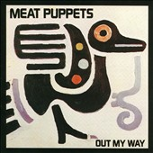 Meat Puppets: Out My Way