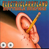 Butthole Surfers (Group): Electriclarryland [PA]