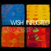 Wish Inflicted: When Something Burns This Bright [Digipak]