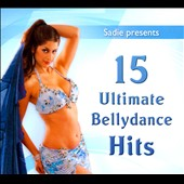 Sadie (Bellydance): 15 Ultimate Bellydance Hits [Digipak]