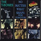 The T-Bones (US): No Matter What Shape (Your Stomach's In)