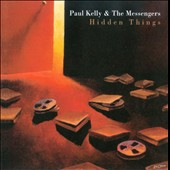 Paul Kelly & the Messengers/Paul Kelly: Hidden Things