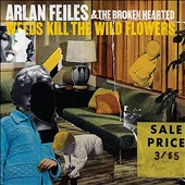 Arlan Feiles: Weeds Kill the Wild Flowers