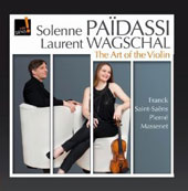 The Art of the Violin - Violin sonatas by Saint-Saens, Pierne, Franck; Massenet: Thais Meditation / Solenne Païdassi: violin; Laurent Wagschal: piano
