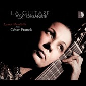 La Guitare et l'Organiste: César Franck: 28 pieces arranged for solo guitar / Laura Mondiello, guitar