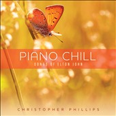 Christopher Phillips: Piano Chill: Songs of Elton John