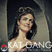 Kat Gang: Dream Your Troubles Away